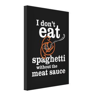 I Don't Eat Spaghetti Without The Meat Sauce Canvas Print