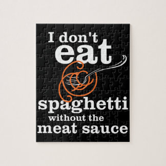 I Don't Eat Spaghetti Without The Meat Sauce Jigsaw Puzzle