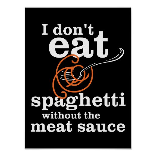 I Don't Eat Spaghetti Without The Meat Sauce Posters