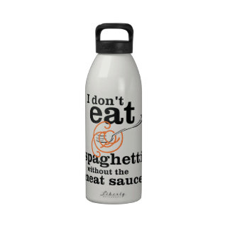 I Don't Eat Spaghetti Without The Meat Sauce Reusable Water Bottle