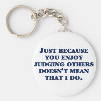 I don't enjoy judging others keychain