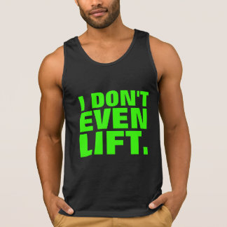 I Don't Even Lift Tank Top