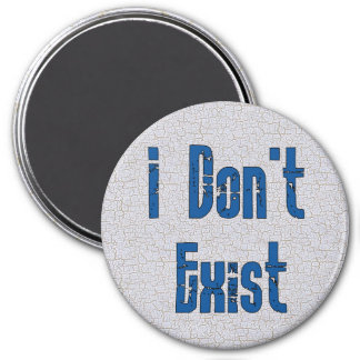 I Don't Exist 3 Inch Round Magnet
