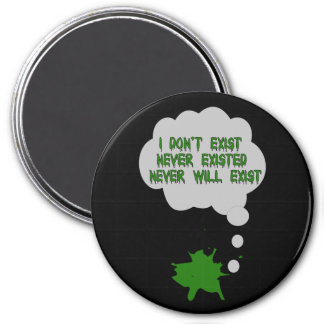 I Don't Exist Either 3 Inch Round Magnet