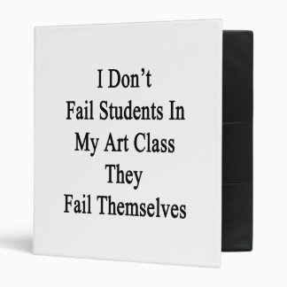 I Don't Fail Students In My Art Class They Fail Th Vinyl Binder