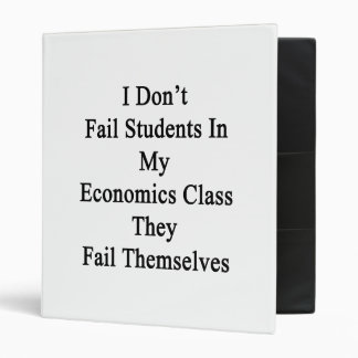 I Don't Fail Students In My Economics Class They F Binder