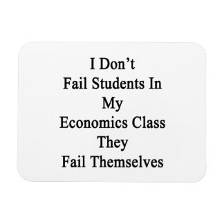 I Don't Fail Students In My Economics Class They F Rectangle Magnets