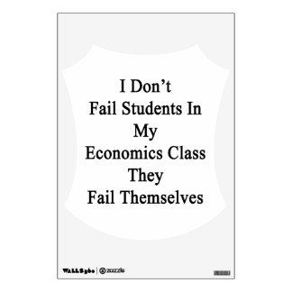 I Don't Fail Students In My Economics Class They F Wall Decal