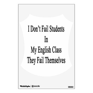 I Don't Fail Students In My English Class They Fai Room Stickers