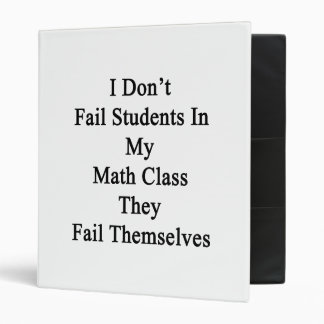 I Don't Fail Students In My Math Class They Fail T Binder