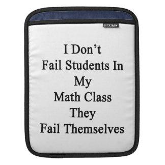I Don't Fail Students In My Math Class They Fail T iPad Sleeves