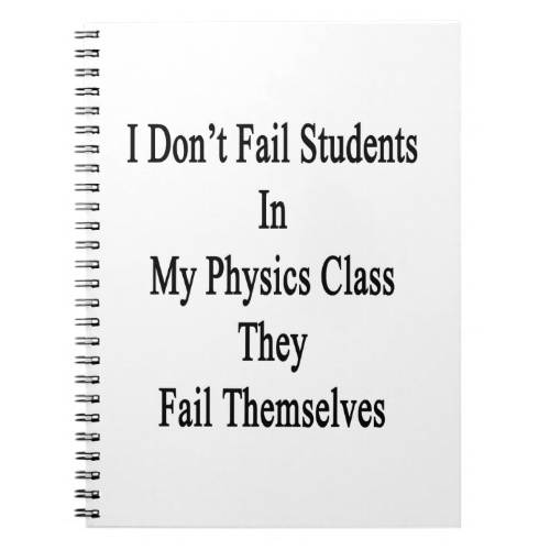 I Don't Fail Students In My Physics Class They Fai Spiral Notebooks