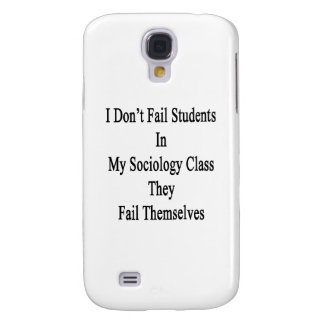 I Don't Fail Students In My Sociology Class They F Galaxy S4 Cover