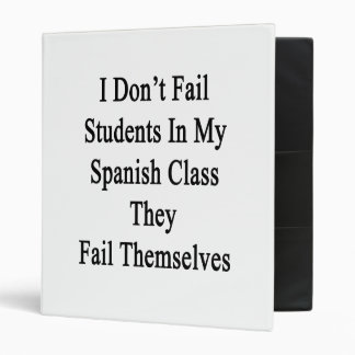 I Don't Fail Students In My Spanish Class They Fai Vinyl Binder