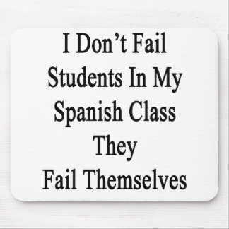 I Don't Fail Students In My Spanish Class They Fai Mouse Pad
