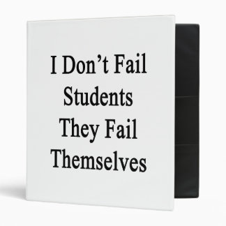 I Don't Fail Students They Fail Themselves 3 Ring Binders