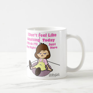 I Don't Feel Like Adulting Today Coffee Mug