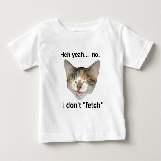 I don't fetch baby T-Shirt