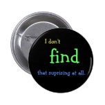 I don't FIND that suprising at all. 2 Inch Round Button