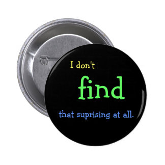 I don't FIND that suprising at all. Button