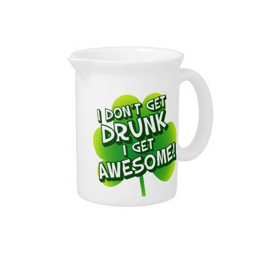 I Don't Get Drunk I Get Awesome Beverage Pitcher