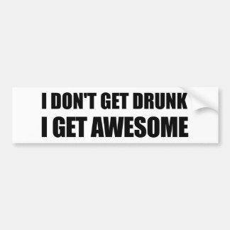 I don't get drunk, I get AWESOME. Car Bumper Sticker
