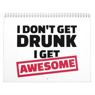 I don't get drunk I get awesome Calendar