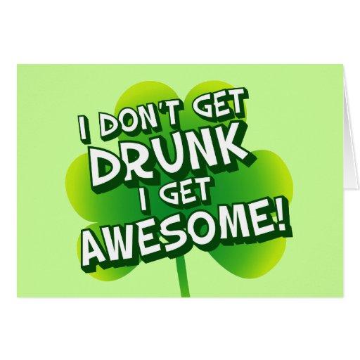 I Don't Get Drunk I Get Awesome Cards