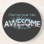 I Don't Get Drunk I Get Awesome Coaster