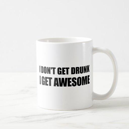 I don't get drunk, I get AWESOME. Coffee Mug