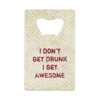 I don't get drunk i get awesome credit card bottle opener
