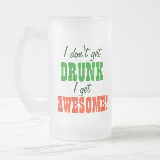 I Dont Get Drunk I get Awesome! Frosted Glass Beer Mug