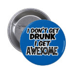 I Don't get Drunk, I get Awesome - Funny Gift Pinback Button