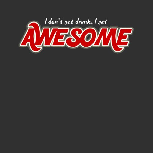 I don't get drunk I get awesome funny men's shirt shirt