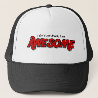 I don't get drunk I get awesome funny trucker hat