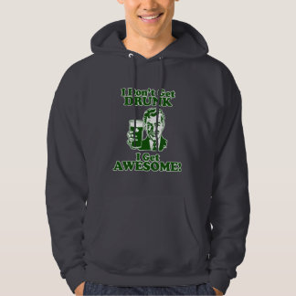 I Don't Get Drunk, I Get Awesome! Hoodie