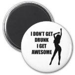 I don't get drunk i get awesome refrigerator magnets