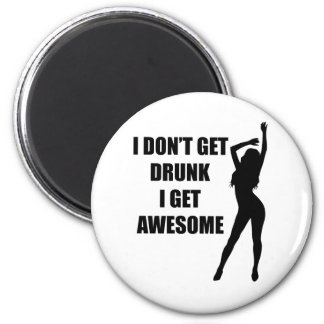 I don't get drunk i get awesome 2 inch round magnet