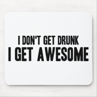 I Don't Get Drunk I Get Awesome Mouse Pad