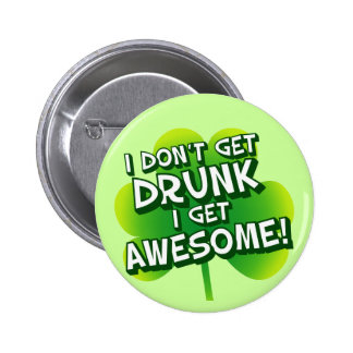 I Don't Get Drunk I Get Awesome Pinback Button