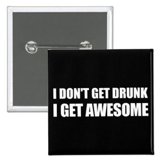 I don't get drunk, I get AWESOME. Pinback Button