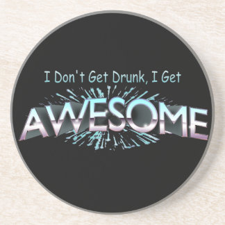 I Don't Get Drunk I Get Awesome Sandstone Coaster