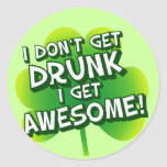 I Don't Get Drunk I Get Awesome Classic Round Sticker