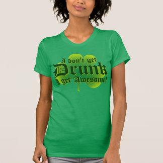 I Dont Get Drunk I Get Awesome T-Shirt