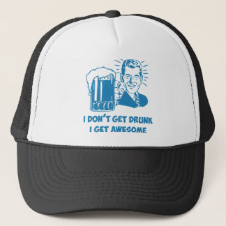 I Don't Get Drunk I Get Awesome Trucker Hat