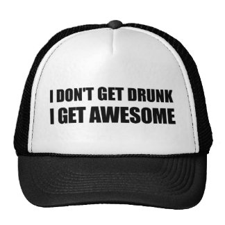 I don't get drunk, I get AWESOME. Trucker Hat