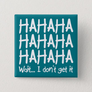 I Don't Get It Funny Button Badge Pin