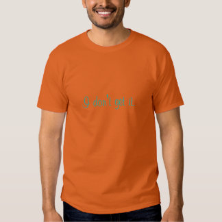 I don't get it. (strong cyan on texas orange) t-shirt