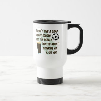 I don't give a crap about soccer but...drinikng... travel mug