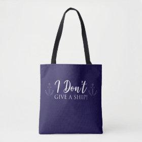 I Don't Give A Ship! Nautical Tote Bag